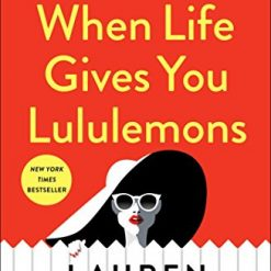 When Life Gives You Lululemons by Lauren Weisberger (Author)