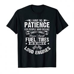 Funny Drag Racing T-Shirt No Patience Race Fuel Burnt Tires