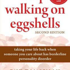 Stop Walking on Eggshells: Taking Your Life Back When Someone You Care About Has Borderline Personality Disorder by Paul Mason MS (Author), Randi Kreger (Author)