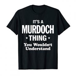 Murdoch mysteries season 12 Murdoch Thing You Wouldn't Understand Funny T-Shirt