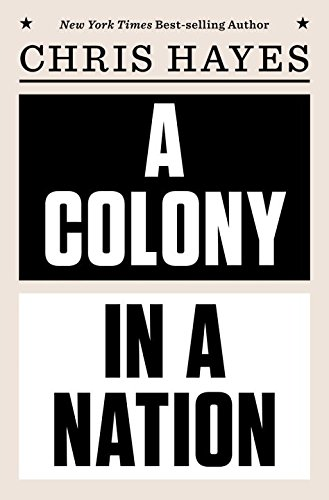 A Colony in a Nation by Chris Hayes (Author)