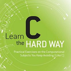 Learn C the Hard Way: Practical Exercises on the Computational Subjects You Keep Avoiding (Like C) (Zed Shaw's Hard Way Series) 1st Edition by Zed A. Shaw (Author)