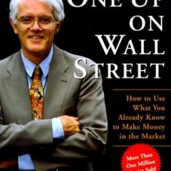 One Up On Wall Street: How To Use What You Already Know To Make Money In The Market, by Peter Lynch (Author), John Rothchild