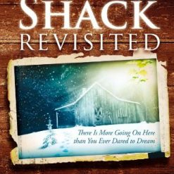 The Shack Revisited: There Is More Going On Here than You Ever Dared to Dream by C. Baxter Kruger PhD (Author)