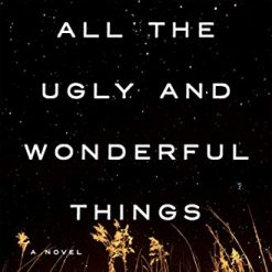 All the Ugly and Wonderful Things: A Novel, by Bryn Greenwood (Author)
