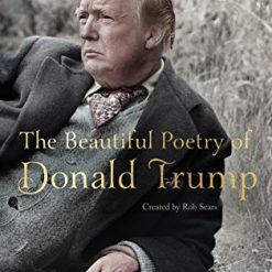 The Beautiful Poetry of Donald Trump (Canons) by Robert Sears (Author)