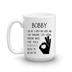 Coffee Mug Name Bobby You Are A Great Dad Very Handsome, Very Special Believe Me We Love You Gift Idea Novelty Gift for Fathers Day Dad or Father In Law Coffee Tea Cup 15oz
