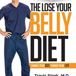 The Lose Your Belly Diet: Change Your Gut, Change Your Life, by Travis Stork (Author)