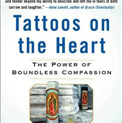 Tattoos on the Heart: The Power of Boundless Compassion by Gregory Boyle (Author)